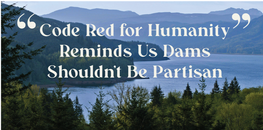 Code Red for Humanit: The Northwest Hydropower System Needs Your Help